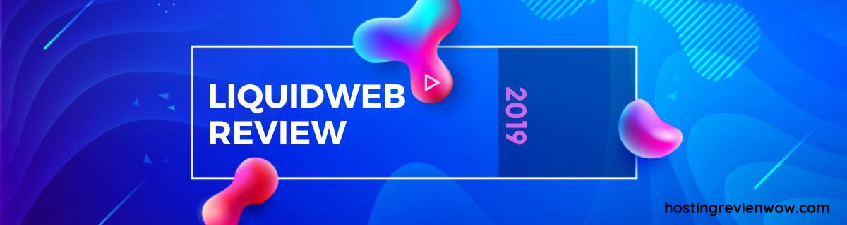 Liquid Web Review 2019- Is It a High Quality Web Hosting?